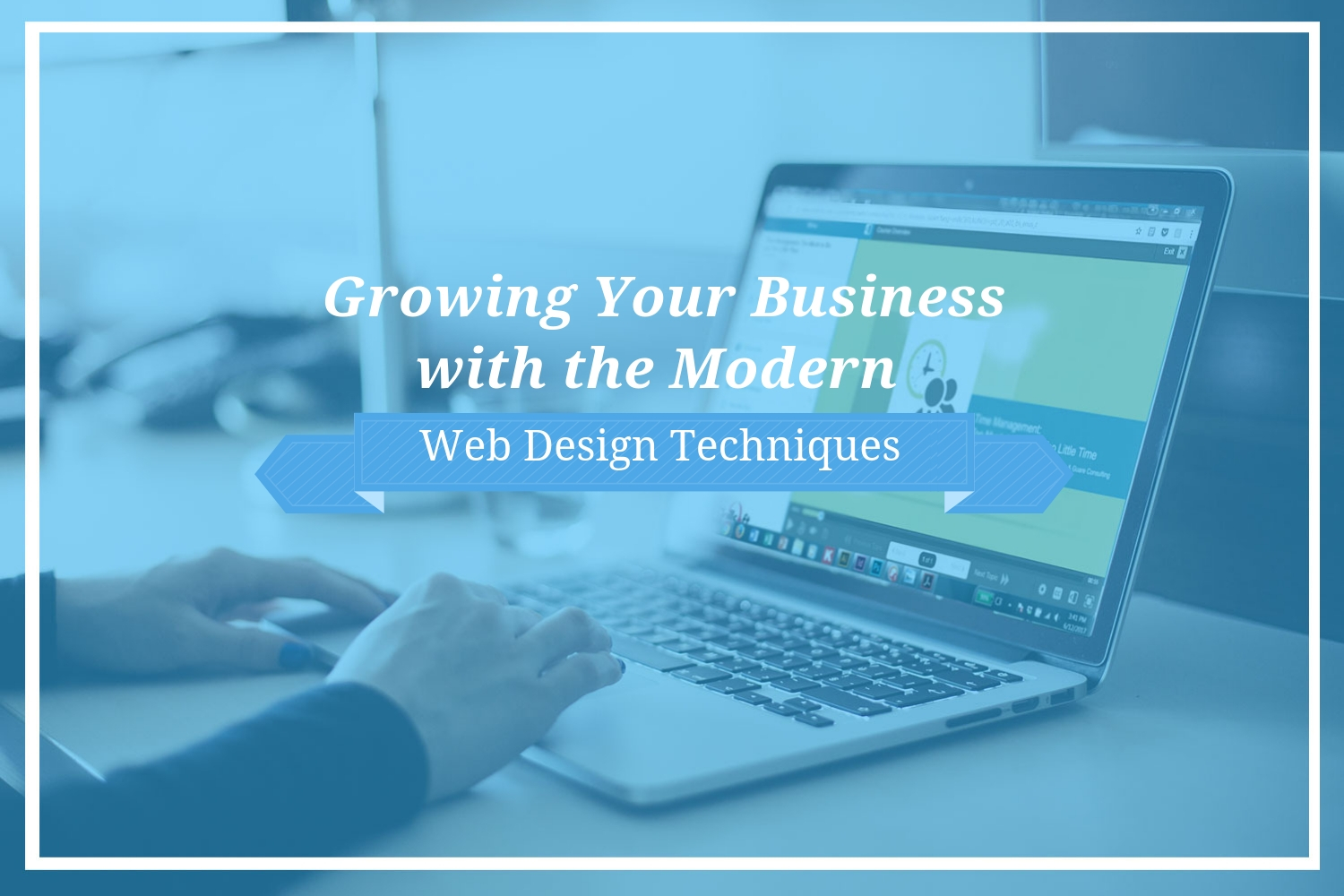 Growing Your Business with the Modern Web Design Techniques